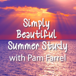 Simply Beautiful Summer Study With Pam Farrel
