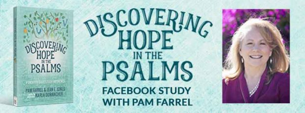 Discovering Hope In The Psalms Facebook Live Study With Pam Farrel